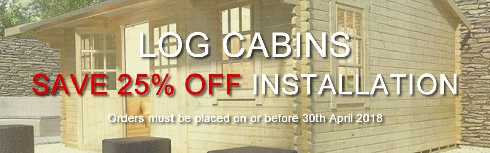 25 percent off Log Cabins Offer April 2018
